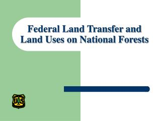 Federal Land Transfer and  Land Uses on National Forests
