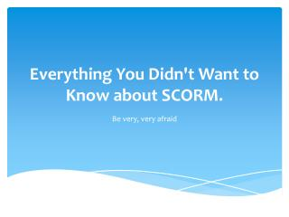 Everything You Didn't Want to Know about  SCORM.