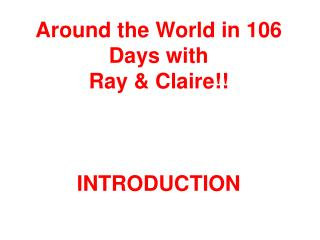 Around the World in 106 Days with Ray & Claire!! INTRODUCTION