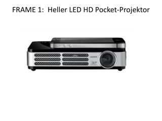 FRAME 1:  Heller LED HD Pocket- Projektor