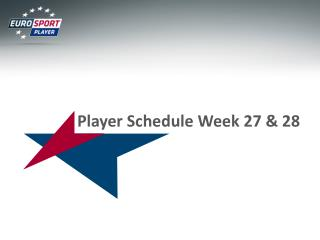 Player Schedule Week 27 & 28