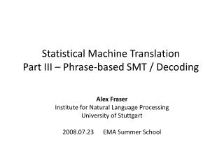 Statistical  Machine  Translation Part III – Phrase- based  SMT / Decoding