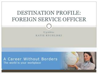 DESTINATION PROFILE: FOREIGN SERVICE OFFICER