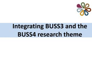 Integrating BUSS3 and the BUSS4 research theme