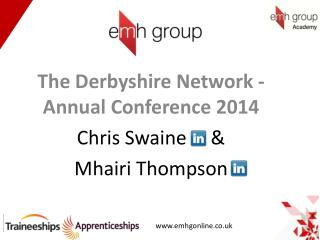 The Derbyshire Network - Annual Conference 2014 Chris Swaine     &  Mhairi Thompson