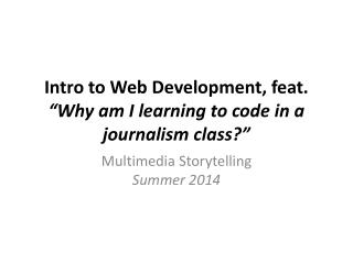 "Intro to Web Development, feat.  ""Why am I learning to code in a journalism class?"""