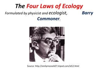 The  Four Laws of Ecology Formulated by physicist and  ecologist,              Barry Commoner .