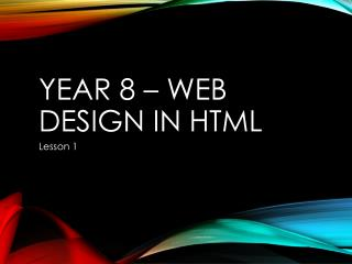 Year 8 – Web Design IN HTML