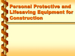 Personal Protective and Lifesaving Equipment for Construction
