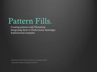 Pattern Fills.     Creating patterns with Photoshop.