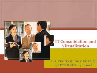 IT Consolidation and Virtualization