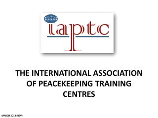 THE INTERNATIONAL ASSOCIATION OF PEACEKEEPING TRAINING CENTRES