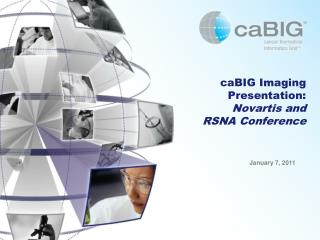 caBIG Imaging  Presentation: Novartis and  RSNA Conference