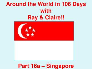 Around the World in 106 Days with Ray & Claire!! Part  16a  – Singapore