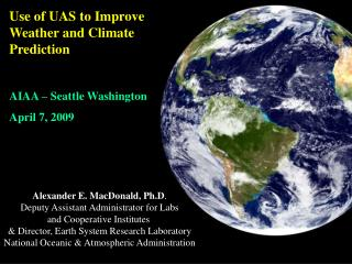 Alexander E. MacDonald, Ph.D . Deputy Assistant Administrator for Labs and Cooperative Institutes  & Director, Earth Sys