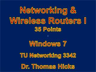 Windows 7 TU Networking 3342 Dr. Thomas Hicks