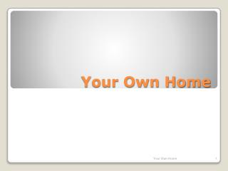 Your Own Home