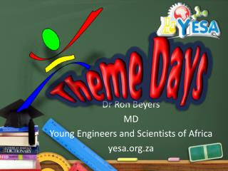 Dr Ron Beyers MD  Young Engineers and Scientists of Africa yesa.za