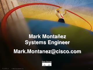 Mark Montañez Systems Engineer Mark.Montanez@cisco