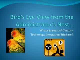 Bird's Eye View from the Administrator's Nest…
