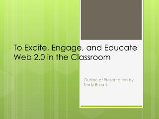 To Excite, Engage, and Educate Web 2.0 in the Classroom