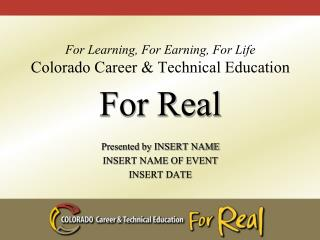For Learning, For Earning, For Life Colorado Career & Technical Education
