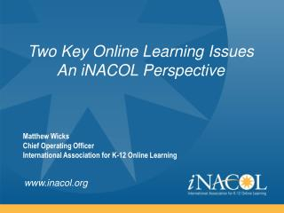 Two Key Online Learning Issues An iNACOL Perspective