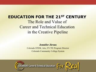 Jennifer Jirous  Colorado STEM, Arts, IT CTE Program Director Colorado Community College System