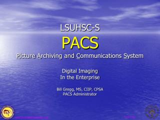 LSUHSC-S  PACS P icture  A rchiving and  C ommunications  S ystem