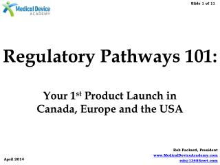 Regulatory Pathways  101: Your 1 st  Product  Launch  in Canada , Europe and the USA
