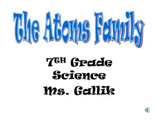 7 TH  Grade Science Ms. Gallik
