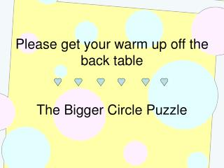 Please get your warm up off the back table The Bigger Circle Puzzle