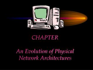 CHAPTER  An Evolution of Physical Network Architectures