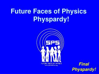 Future Faces of Physics Physpardy!