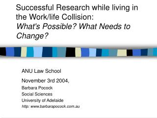 ANU Law School November 3rd 2004, Barbara Pocock Social Sciences University of Adelaide