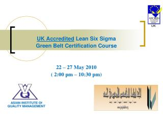 UK Accredited  Lean Six Sigma  Green Belt Certification Course  22 – 27 May 2010