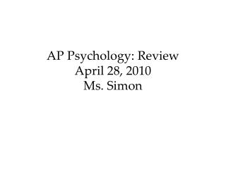 AP Psychology: Review April 28, 2010 Ms. Simon