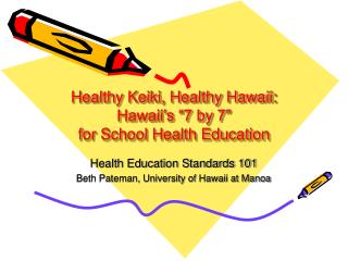 "Healthy Keiki, Healthy Hawaii: Hawaii's ""7 by 7""  for School Health Education"