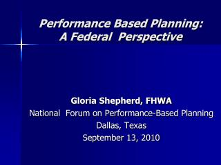 Performance Based Planning:         A Federal  Perspective