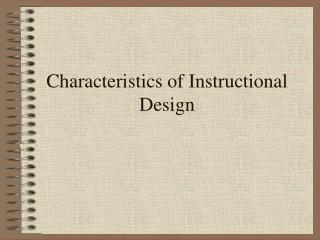 Characteristics of Instructional Design