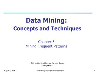 Data Mining: Concepts and Techniques — Chapter 5 — Mining Frequent Patterns