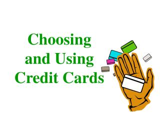 Choosing and Using Credit Cards