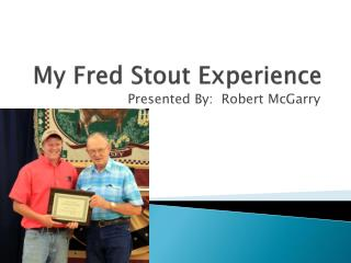 My Fred Stout Experience