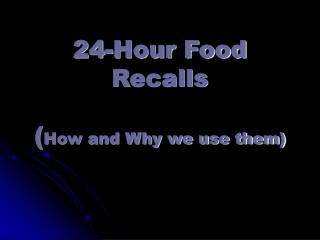 24-Hour Food Recalls ( How and Why we use them)
