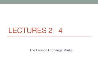 Lectures 2 - 4