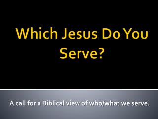 Which Jesus Do You Serve?
