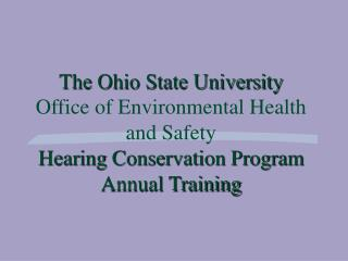 The Ohio State University Office of Environmental Health and Safety Hearing Conservation Program Annual Training