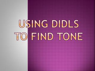 USING DIDLS     TO FIND TONE