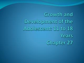 Growth and Development of the Adolescent: 11 to 18 Years   Chapter 27