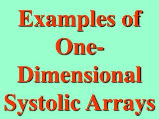 Examples of One-Dimensional Systolic Arrays